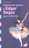 Christophe Hardy - Comment parler d'Edgar Degas aux enfants.