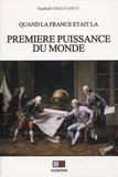 Raphaël Chauvancy - Quand la France était la première puissance du monde - Rapports de force et vision stratégique.
