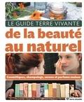 Cécile Baudet et Leanne Chevallier - Le guide Terre Vivante de la beauté au naturel - Cosmétiques, shampooings, savons et parfums maison.