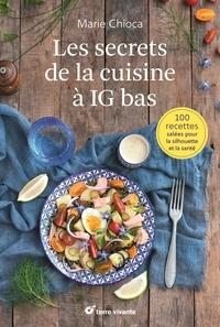 Marie Chioca - Les secrets de la cuisine à IG bas - 100 recettes salées pour la silhouette et la santé.