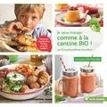 Un Plus Bio et Aurélie Jeannette - Je veux manger comme à la cantine bio ! - Les 50 recettes préférées des enfants.