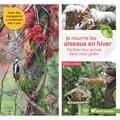 Gilles Leblais - Je nourris les oiseaux en hiver - Faciliter leur survie dans mon jardin.