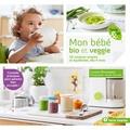 Louise Browaeys et Aurélie Jeannette - Mon bébé bio et veggie - 50 recettes simples et équilibrés, dès 4 mois.