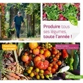 Leclerc Blaise - Produire tous ses légumes, toute l'année !.