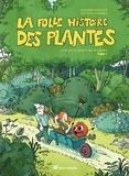 Sandrine Boucher et Mathieu Ferrand - La folle histoire des plantes.