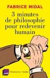 Fabrice Midal - 3 minutes de philosophie pour redevenir humain.