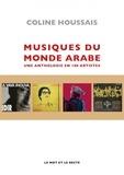Coline Houssais - Musiques du monde arabe - Une anthologie en 100 artistes.