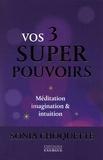 Sonia Choquette - Vos 3 super pouvoirs - Méditation, imagination & intuition.