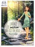 Fabienne Bizet - Libérez le médium qui est en vous ! - Manuel pratique pour écouter votre intuition, mieux communiquer avec vos guides et assumer (enfin !) votre médiumnité.