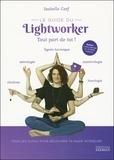 Isabelle Cerf - Le guide du lightworker. Tout part de toi ! - Avec 3 oracles à découper et + de 50 tests et exercices.
