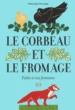 Le corbeau et le fromage : fable à ma fontaine / Dominique Descamps  