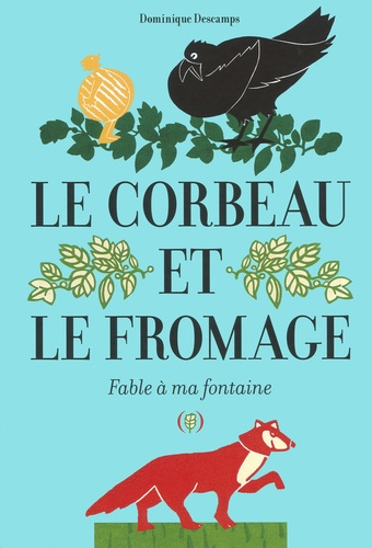 Le corbeau et le fromage : fable à ma fontaine / Dominique Descamps   Descamps, Dominique (1950-....)