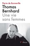 Pierre de Bonneville - Thomas Bernhard - Une vie sans femmes.