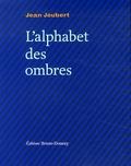 Jean Joubert - L'alphabet des ombres.