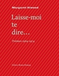 Laisse-moi te dire... : Poèmes 1964-1974 / Margaret Atwood | Atwood, Margaret (1939-....)