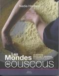 Nadia Hamam - Les mondes du couscous - 100 recettes nouvelles et anciennes du Maghreb et d'ailleurs transmises de mère en fille.