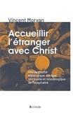 Vincent Morvan - Accueillir l'étranger avec Christ - Une approche théologique, éthique, spirituelle et missiologique de l'hospitalité.