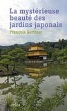 François Berthier - La mystérieuse beauté des jardins japonais - Le jardin du Ryoanji suivi de Les jardins japonais.