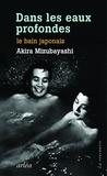 Akira Mizubayashi - Dans les eaux profondes - Le bain japonais.