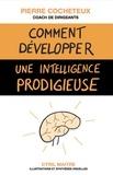 Pierre Cocheteux - Comment développe une intelligence prodigieuse - Les stratégies d'apprentissage des élèves brillants au service de tous les apprenants.
