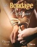 Chanta Rose - Le bondage érotique - Jeux de cordes à vocation sexuelle.