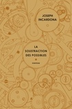 Joseph Incardona - La soustraction des possibles.