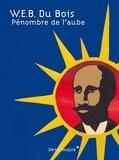 W-E-B Du Bois - Pénombre de l'aube - Essai d'autobiographie d'un concept de race.