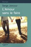 L' amour sans le faire / Serge Joncour   Joncour, Serge (1961-....)