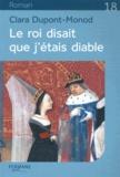 Clara Dupont-Monod - Le roi disait que j'étais diable.