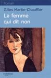 Gilles Martin-Chauffier - La femme qui dit non.