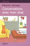 Conversations avec mon chat / Eduardo Jauregui | Jauregui, Eduardo. Auteur