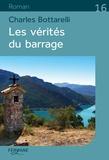 Charles Bottarelli - Les vérités du barrage.