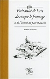 Marco Parenti - Petit traité de l'art de couper le fromage et de l'assortir au pain et au vin.