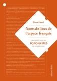 Pierre Gastal - Noms de lieux de l'espace français - Origine et sens des toponymes de nos régions.