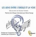 Patrick De La Roque et Olivier Nunge - Les liens entre l'oreille et la voix - Découvertes du Docteur Tomatis.
