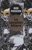 Bob Passion - Le cavalier hilare.