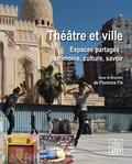 Florence Fix - Théâtre et ville - Espaces partagés : patrimoine, culture, savoir.