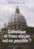 Maurice Caillet - Catholique et franc-maçon est-ce possible ?.