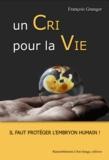 François Granger - Un cri pour la vie - Il faut protéger l'embryon humain !.