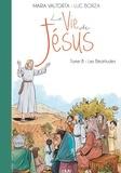 Maria Valtorta et Luc Borza - La vie de Jésus - Tome 8, Les Béatitudes.