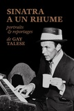 Gay Talese - Sinatra a un rhume - Portraits et reportages.