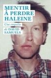 Mentir à perdre haleine : toute la vérité sur les incroyables mensonges et le fabuleux destin de James Hogue, l'imposteur de l'Ivy League / David Samuels   Samuels, David. Auteur