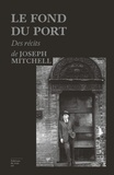 Joseph Mitchell - Le fond du port.