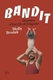 Molly Brodak - Bandit - Mémoires d'une fille de braqueur.