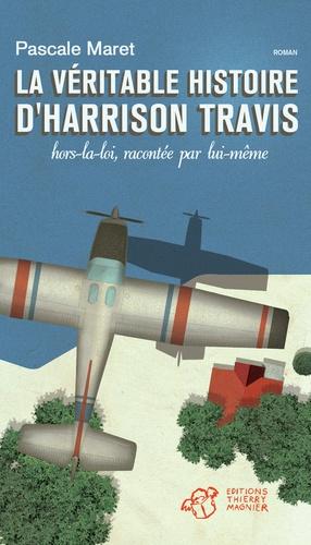 La véritable histoire d'Harrison Travis, hors-la-loi, racontée par lui-même / Pascale Maret | Maret, Pascale (1957-....). Auteur