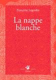 La nappe blanche / Françoise Legendre | Legendre, Françoise (1955-....)