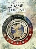 George R. R. Martin et Jonathan Roberts - Game of Thrones / Le Trône de Fer - Les cartes du monde connu.