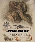 Terryl Whitlatch et Bob Carrau - Star Wars, le bestiaire - Guide de la faune galactique.