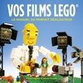 David Pagano et David Pickett - Vos films Lego - Le manuel du parfait réalisateur.