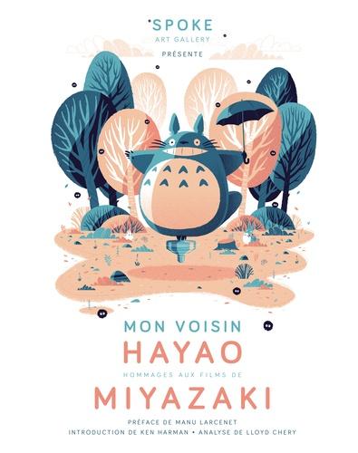 Mon voisin Hayao : art inspired by the films of Miyazaki / présentation Spoke art gallery |
